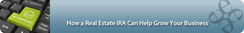 Grow Your Business with a Real Estate IRA